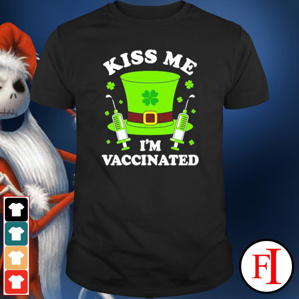 Kiss Me I/'m Vaccinated Shirt St Patricks Day Vaccinated Shirt St Patricks Kiss Me Shirt Vaccinated Shirt