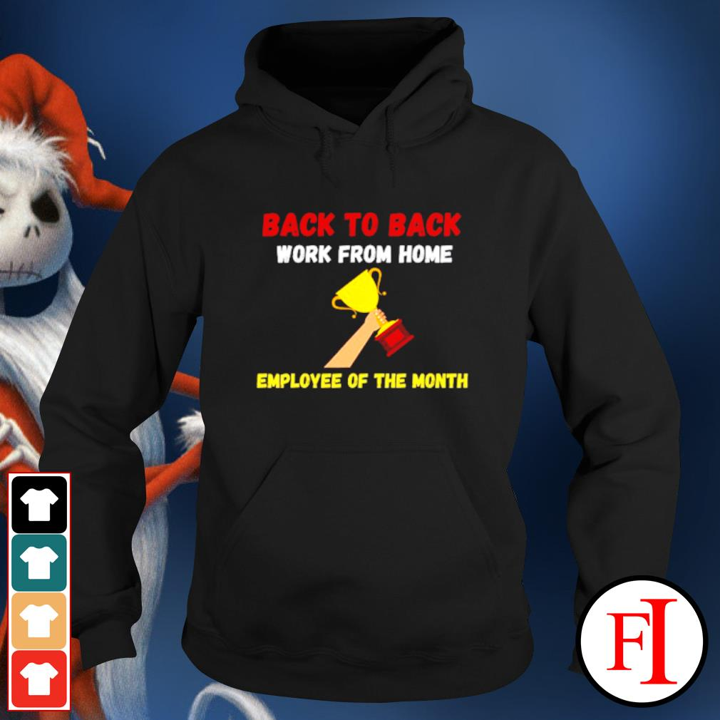 Back to back work from home employee of the month hoodie