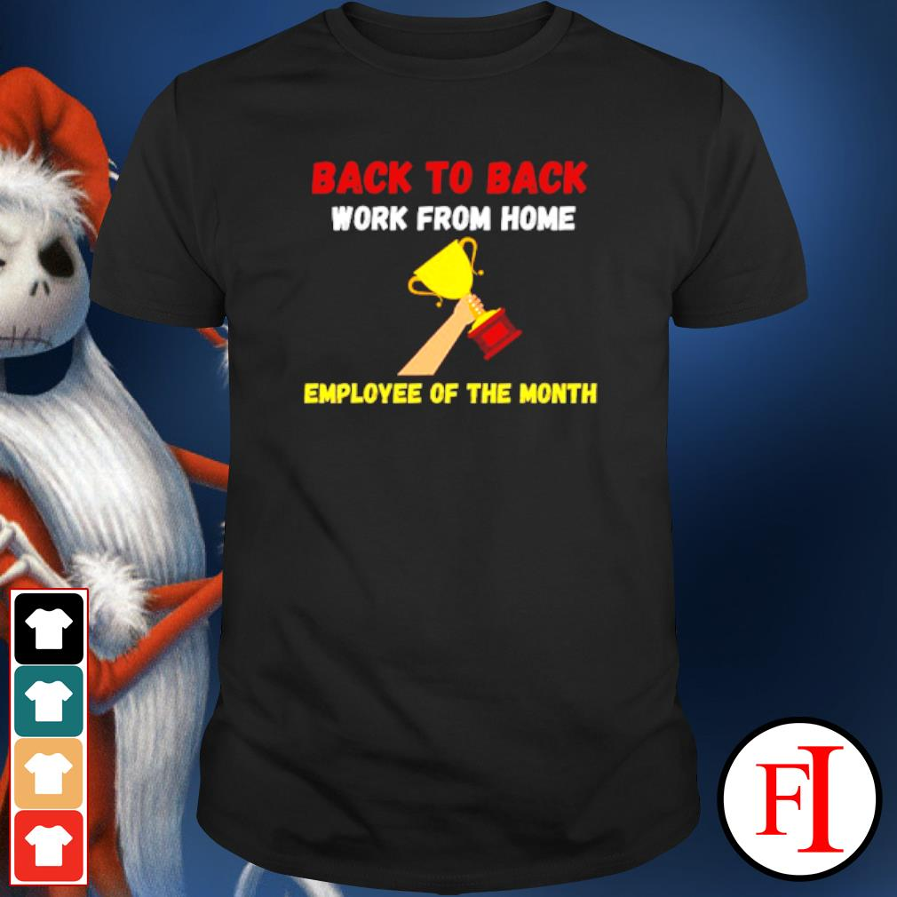 Back to back work from home employee of the month shirt
