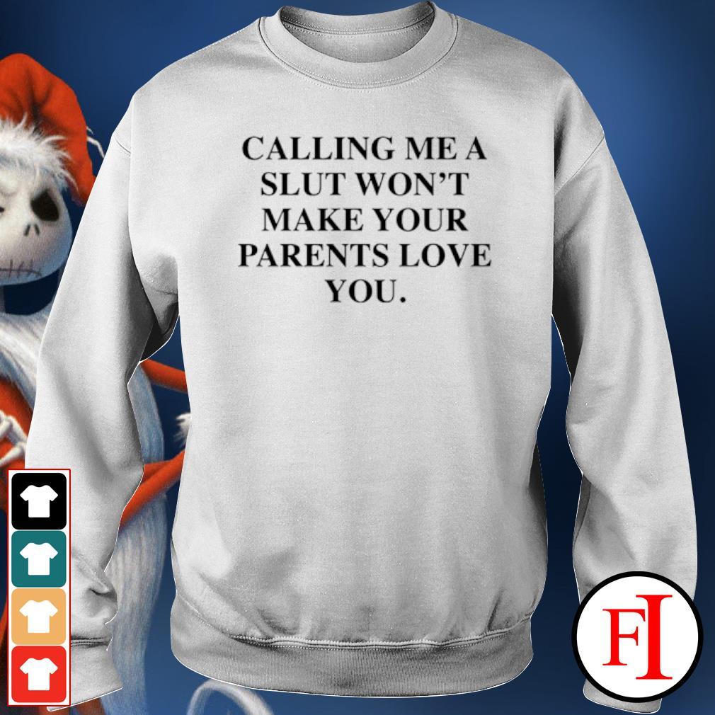 Calling me a slut won't make your parents love you sweater