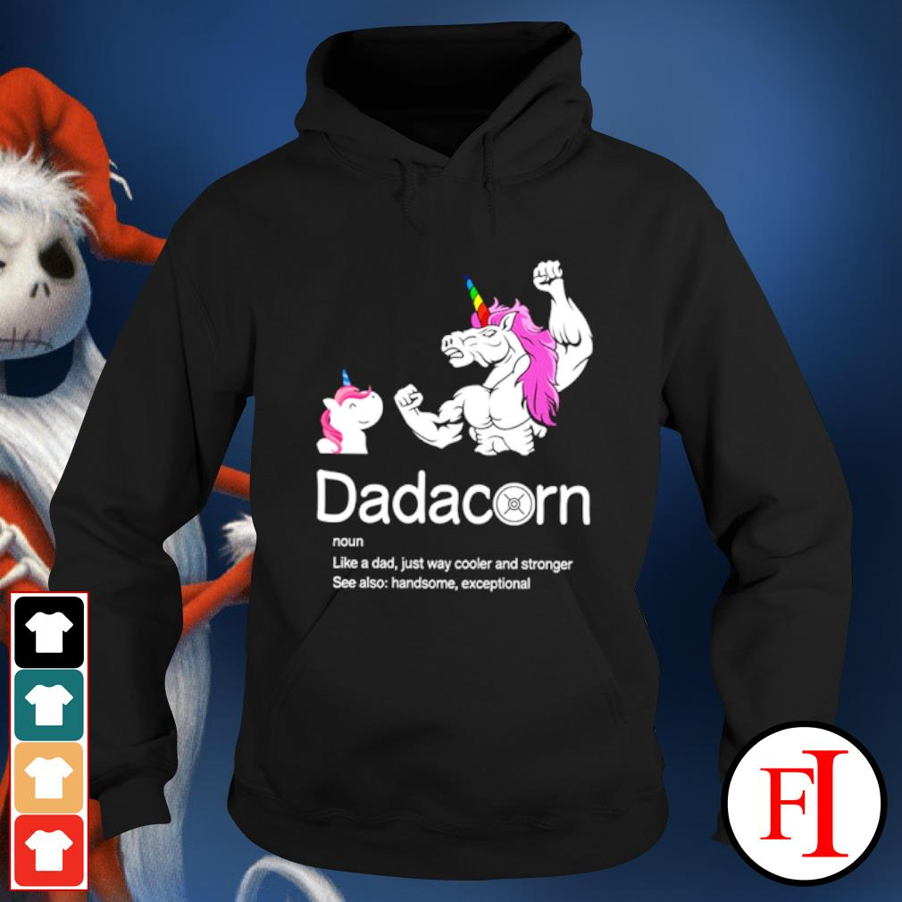 Dadacorn like a dad just way cooler and stronger see also handsome exceptional hoodie