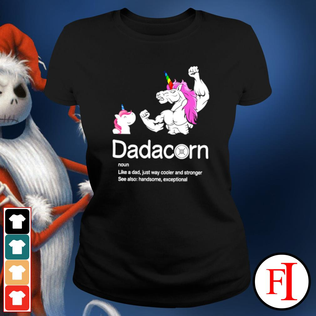 Dadacorn like a dad just way cooler and stronger see also handsome exceptional ladies-tee