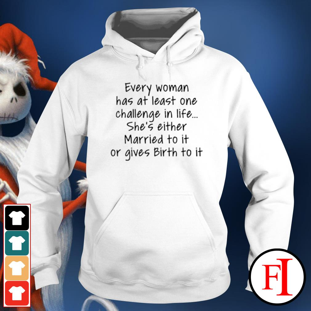 Every woman has at least one challenge in the life she's either married to it hoodie