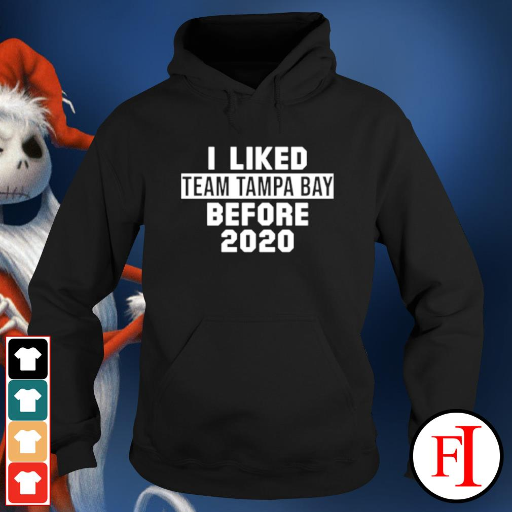 I liked team Tampa Bay before 2020 hoodie