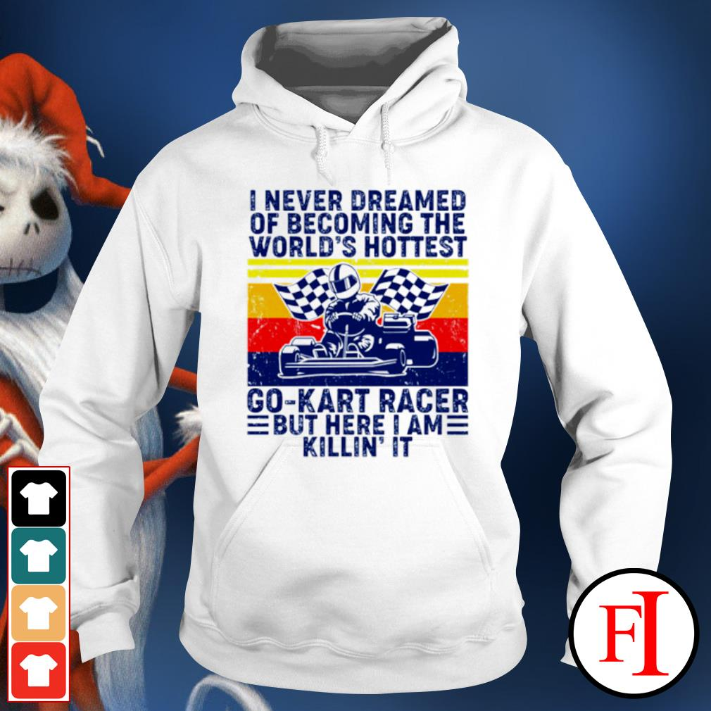 I never dreamed of becoming of the world's hottest go kart racer hoodie
