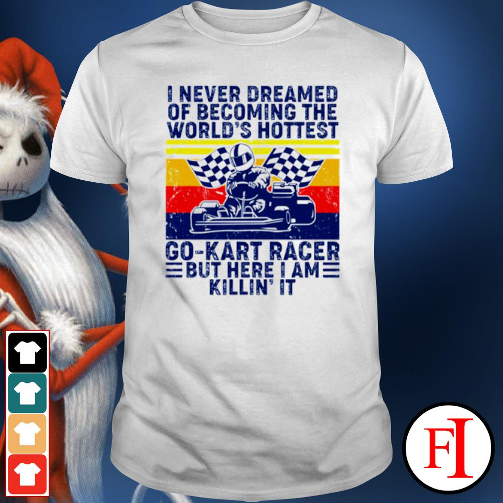 I never dreamed of becoming of the world's hottest go kart racer shirt