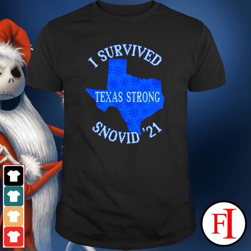 I Survived Snovid'21 Texas Strong Texas Blizzard Winter 2021 shirt
