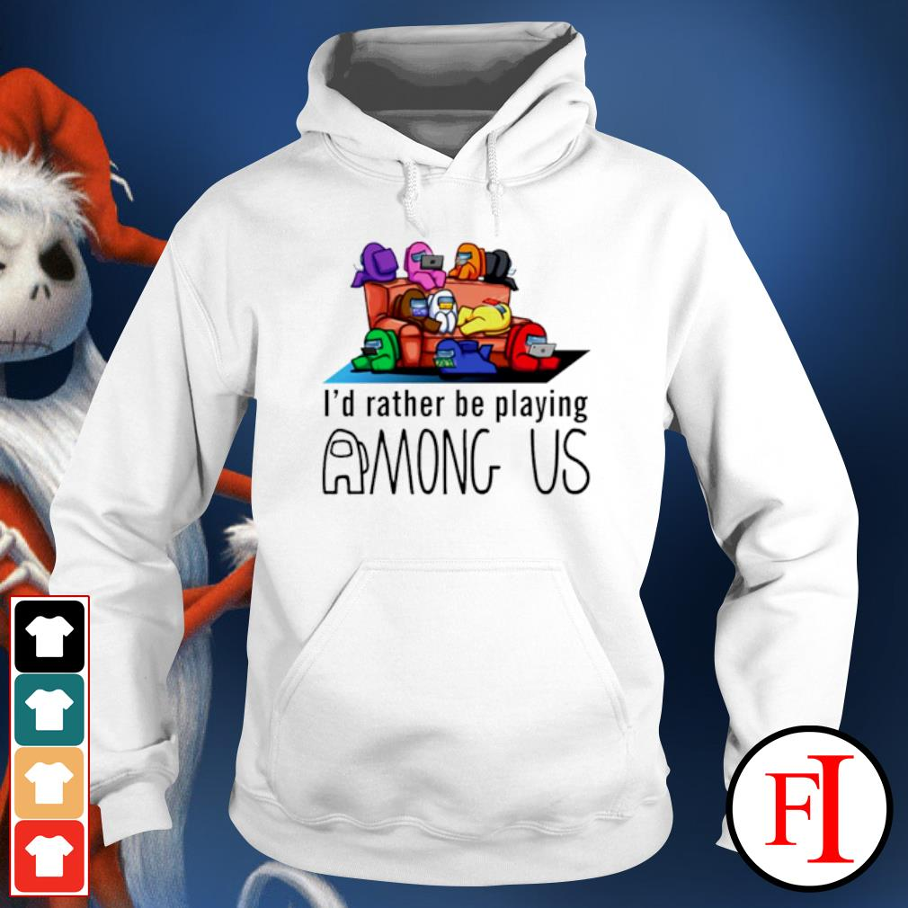 I'd rather be playing Among Us hoodie