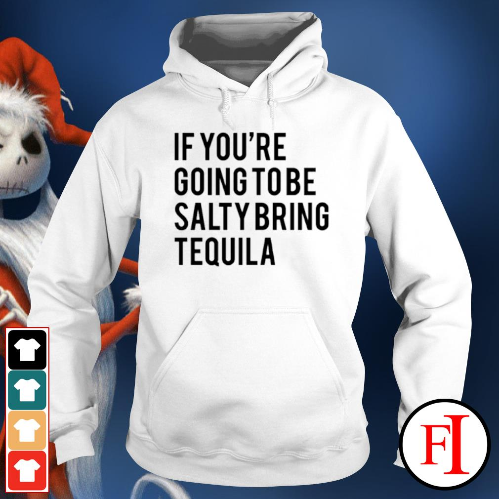 If you're going to be salty bring tequila hoodie