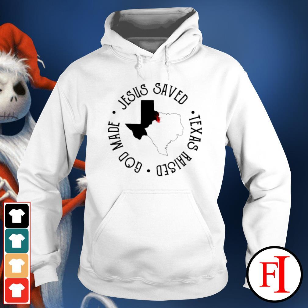 Jesus saved Texas raised God made hoodie