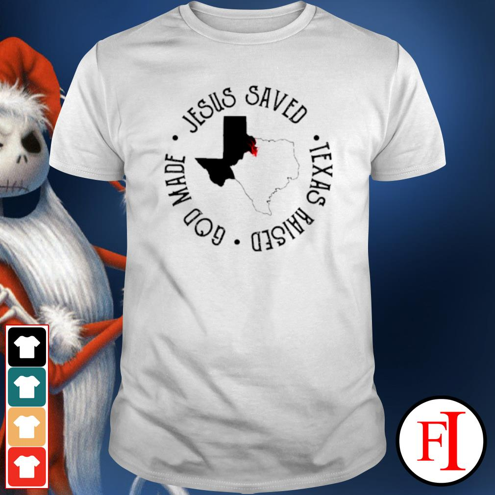 Jesus saved Texas raised God made shirt