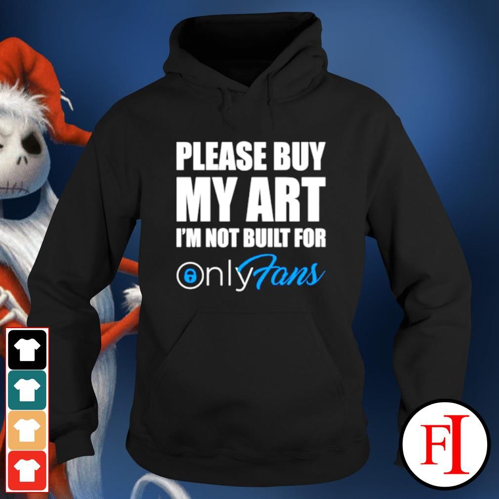 Please buy my art i'm not built for only fans hoodie