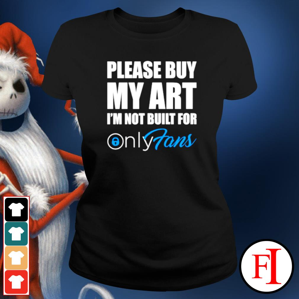 Please buy my art i'm not built for only fans ladies-tee