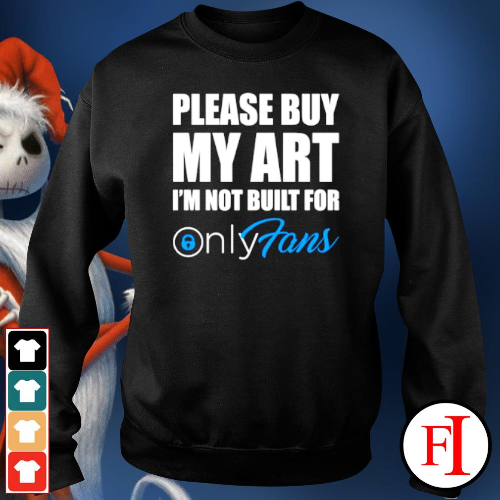 Please buy my art i'm not built for only fans sweater