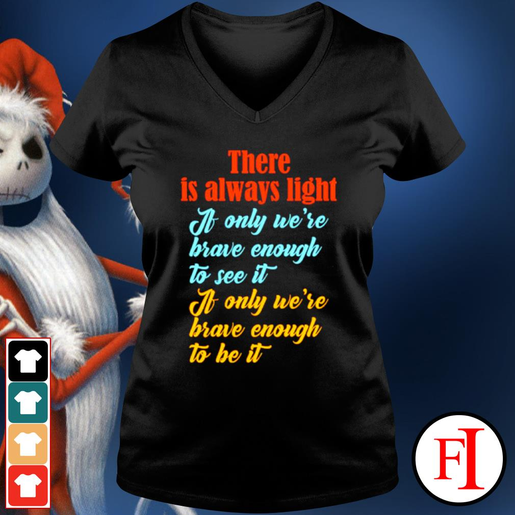 There is always light if only we're brave enough to see it v-neck-t-shirt