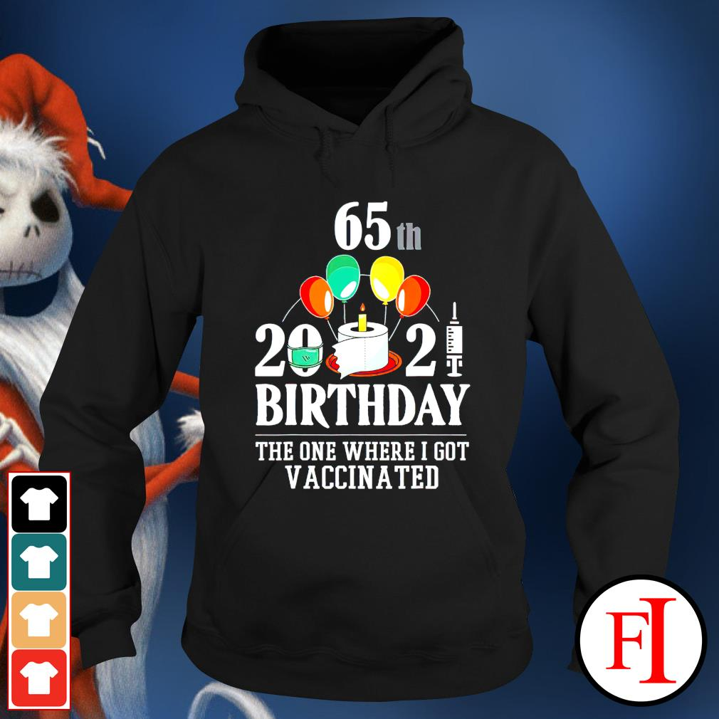 65th 2021 birthday the one where I got vaccinated hoodie