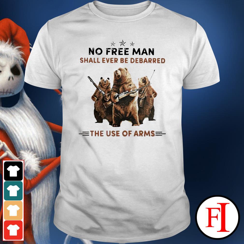 Bear no free man shall ever be debarred the use of arms shirt