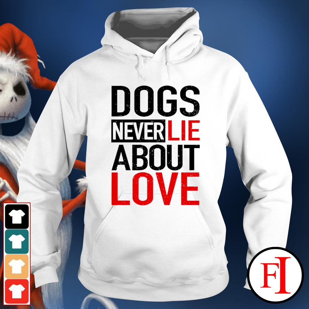 Dogs never lie about love hoodie