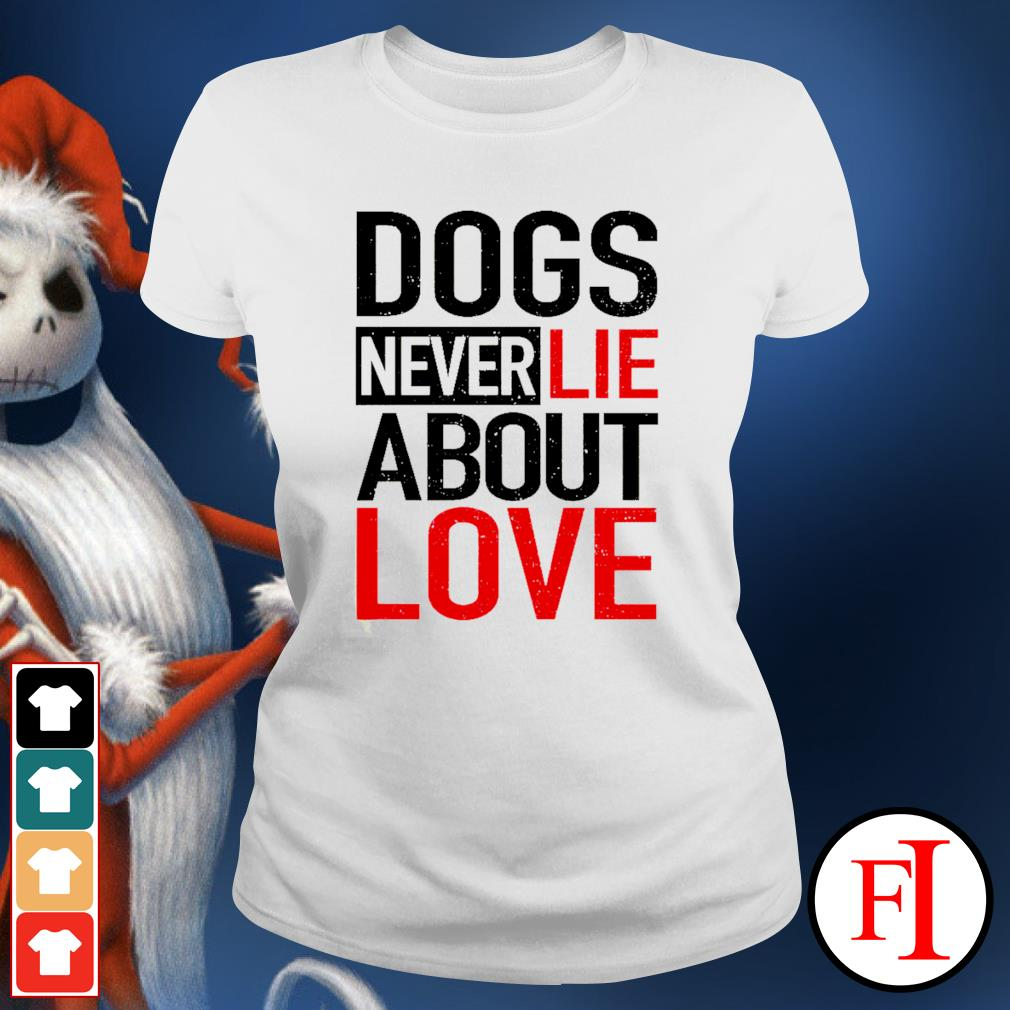 Dogs never lie about love ladies-tee