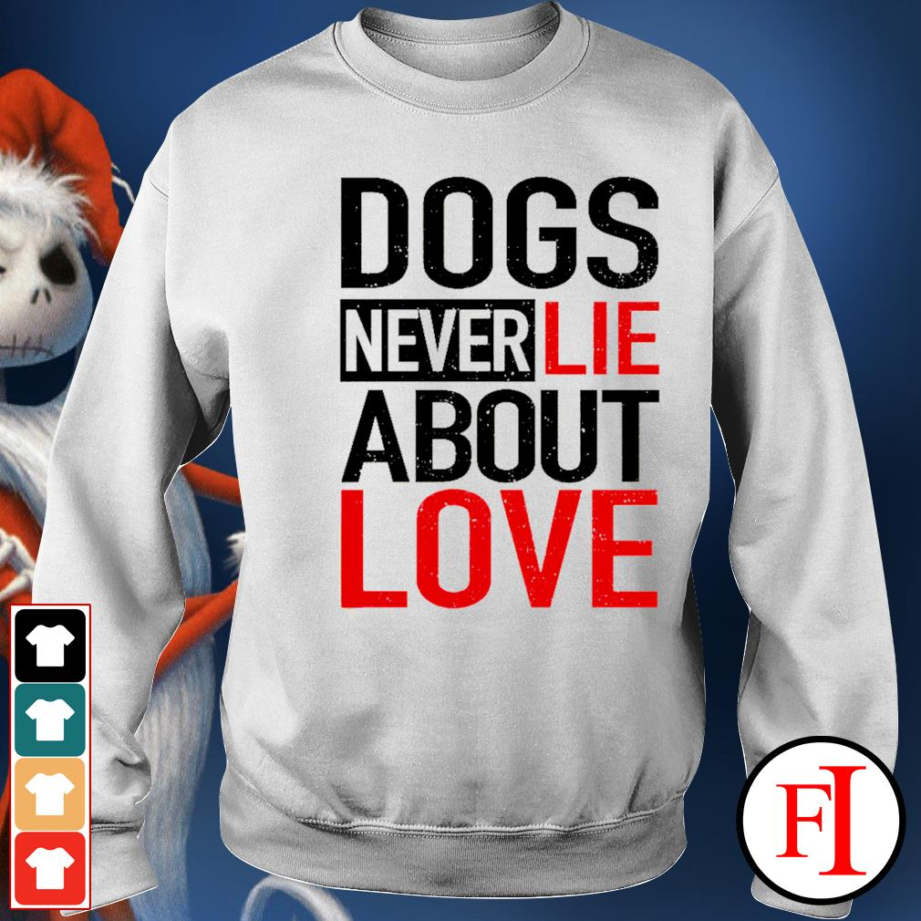 Dogs never lie about love sweater