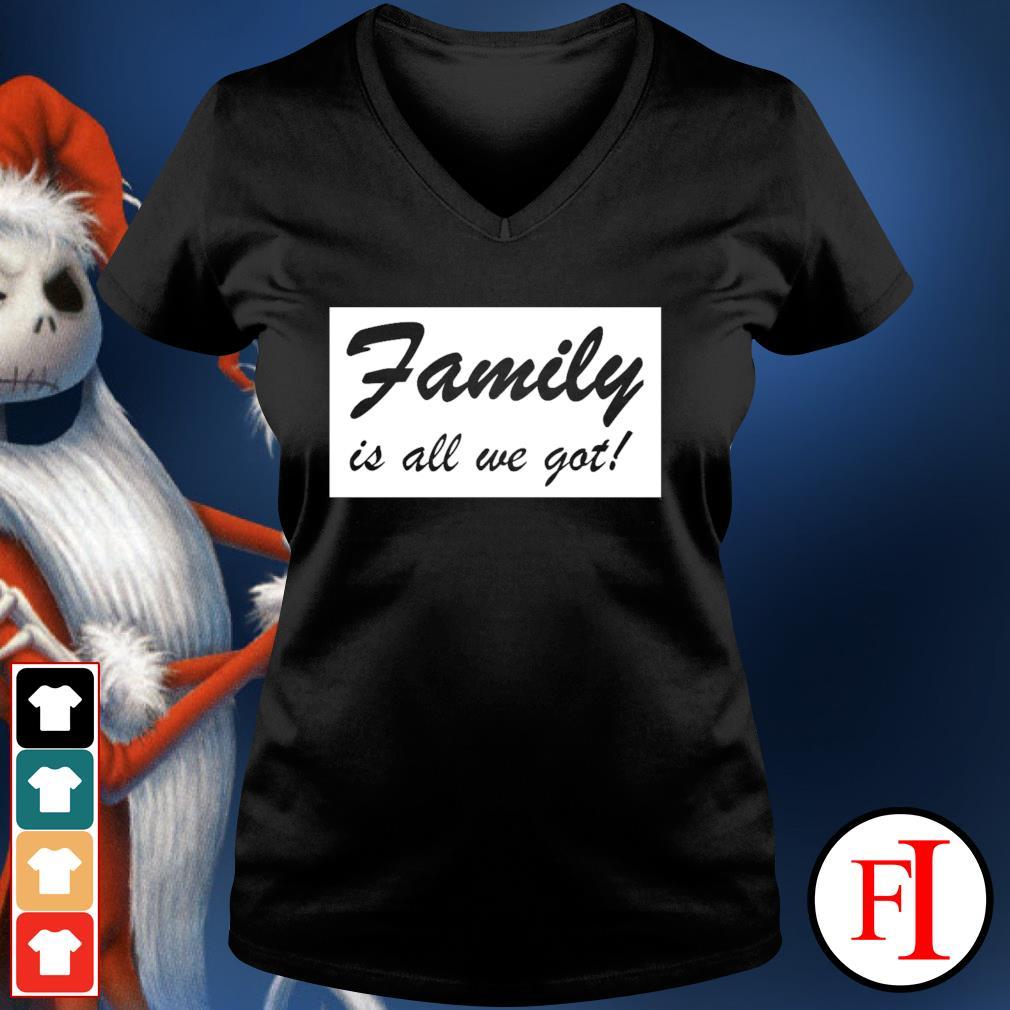 Family is all we got v-neck-t-shirt