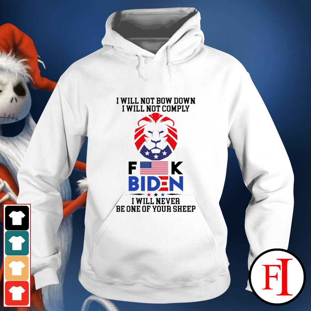 I will not bow down i will not comply fuck Biden i will never be one of your sheep hoodie