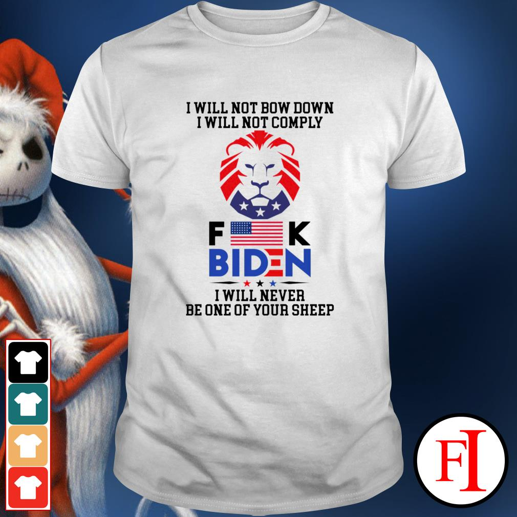I will not bow down i will not comply fuck Biden i will never be one of your sheep shirt