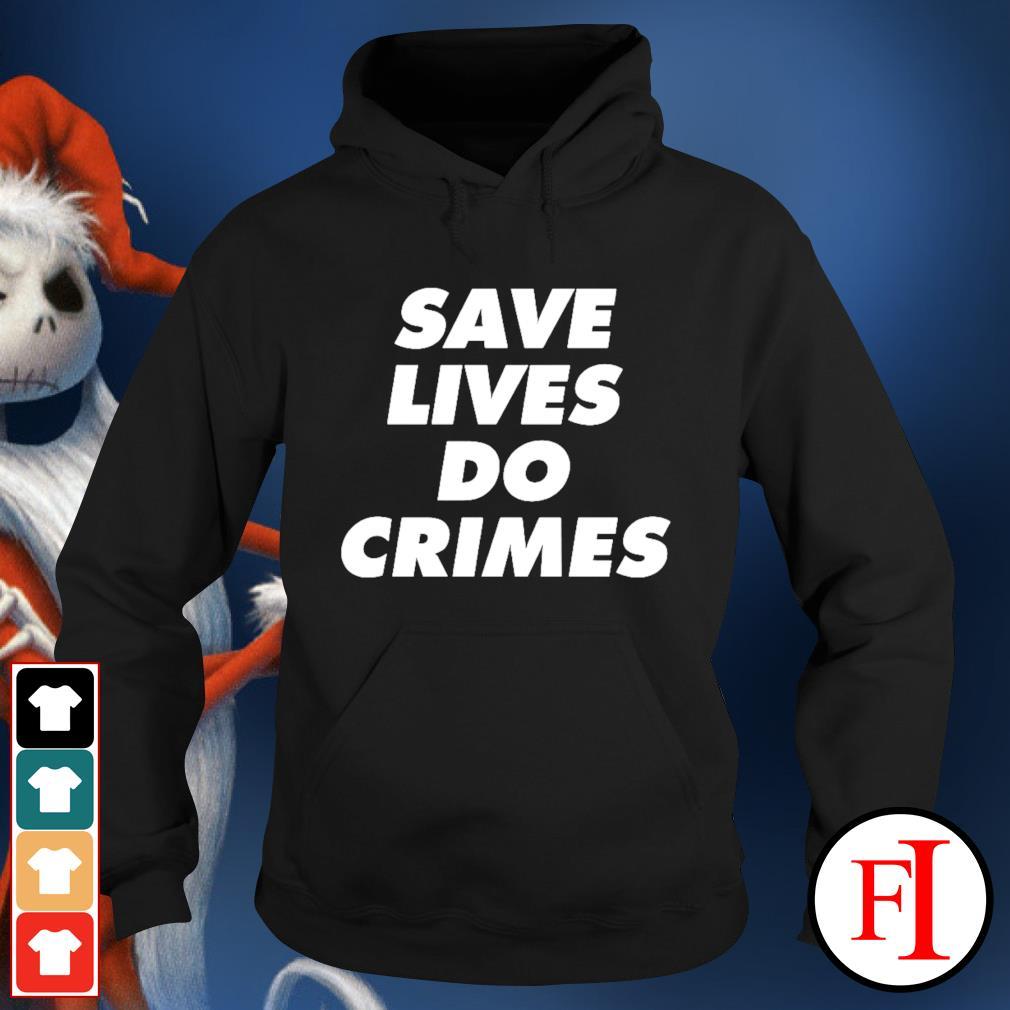 Save lives do crimes hoodie