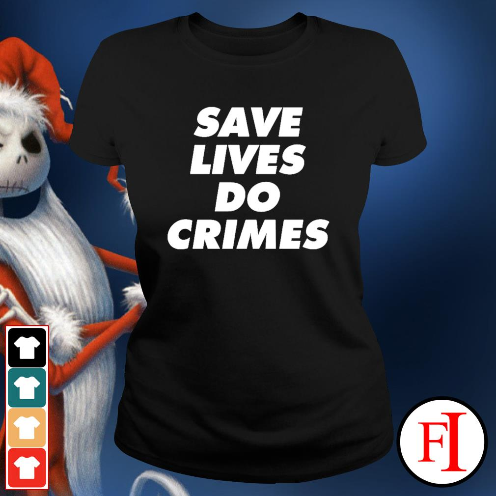 Save lives do crimes ladies-tee