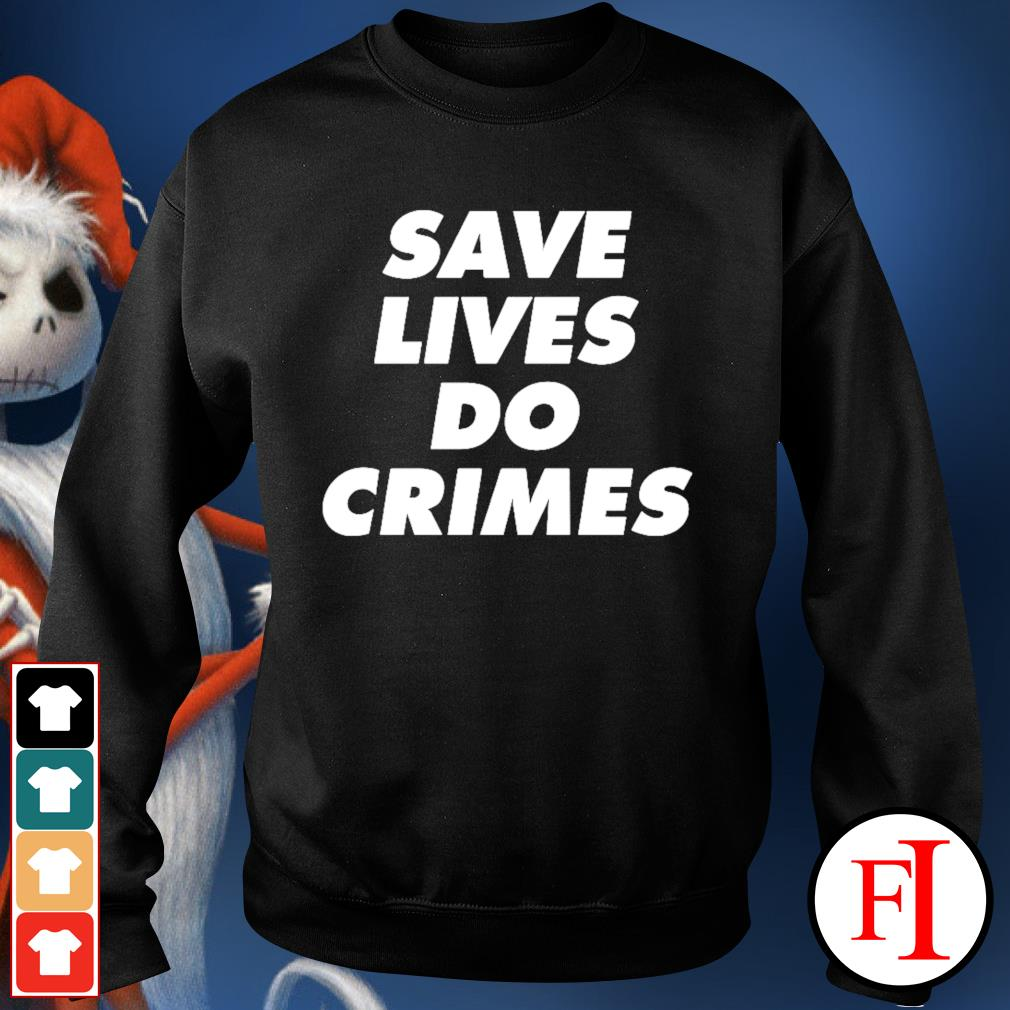 Save lives do crimes sweater