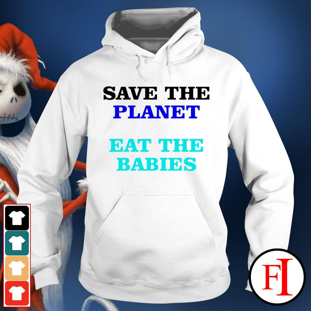 Save the palnet eat the babies hoodie