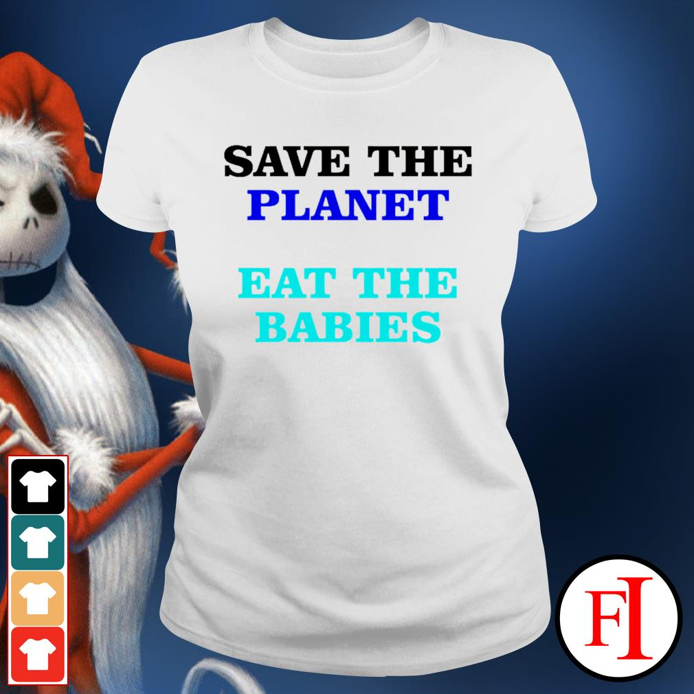Save the palnet eat the babies ladies-tee