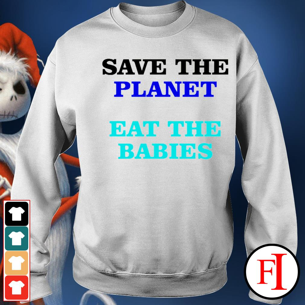 Save the palnet eat the babies sweater