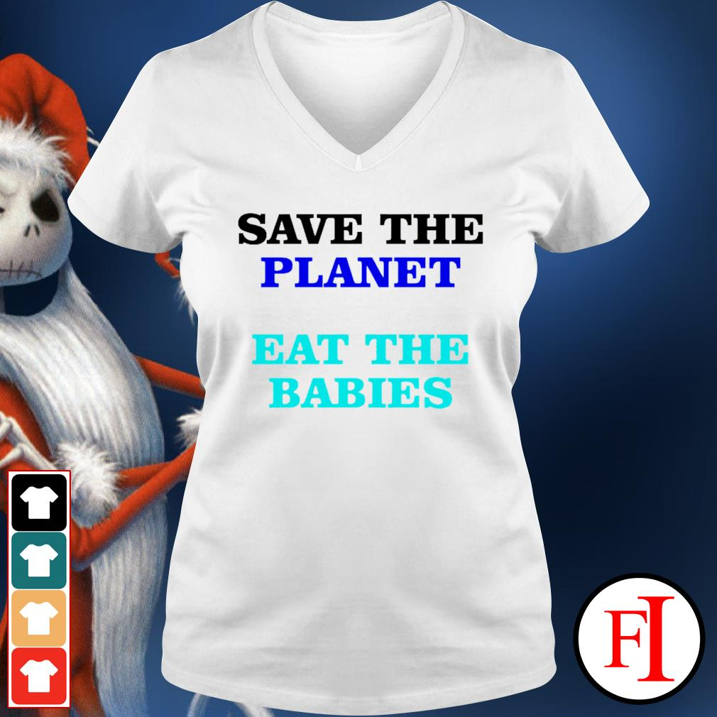 Save the palnet eat the babies v-neck-t-shirt