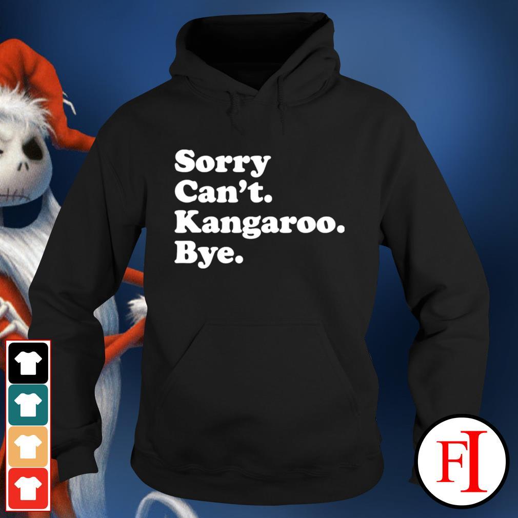 Sorry can't kangaroo bye hoodie