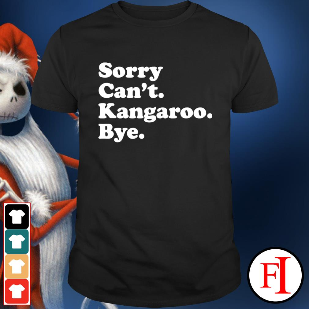 Sorry can't kangaroo bye shirt