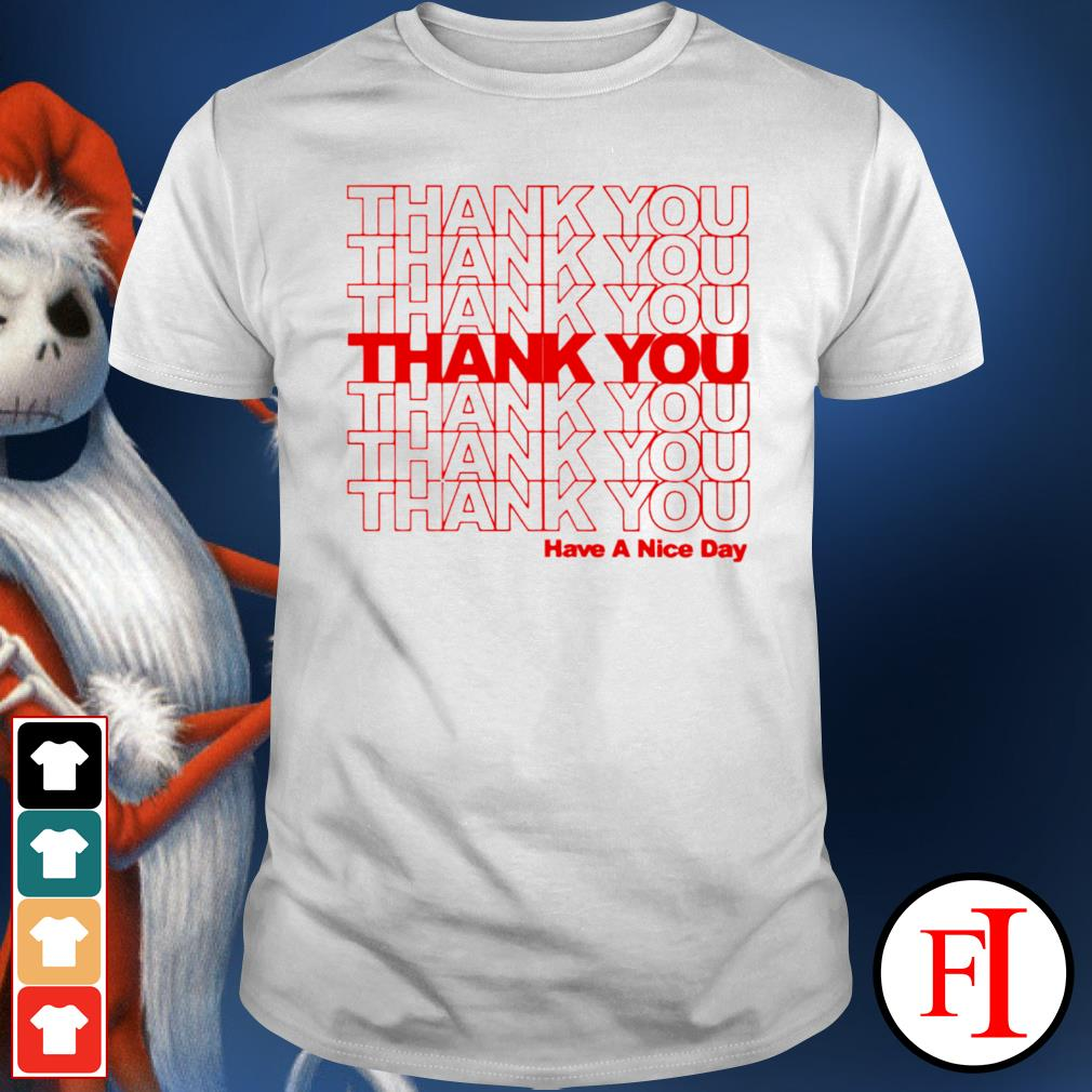 Thank you have a nice day shirt