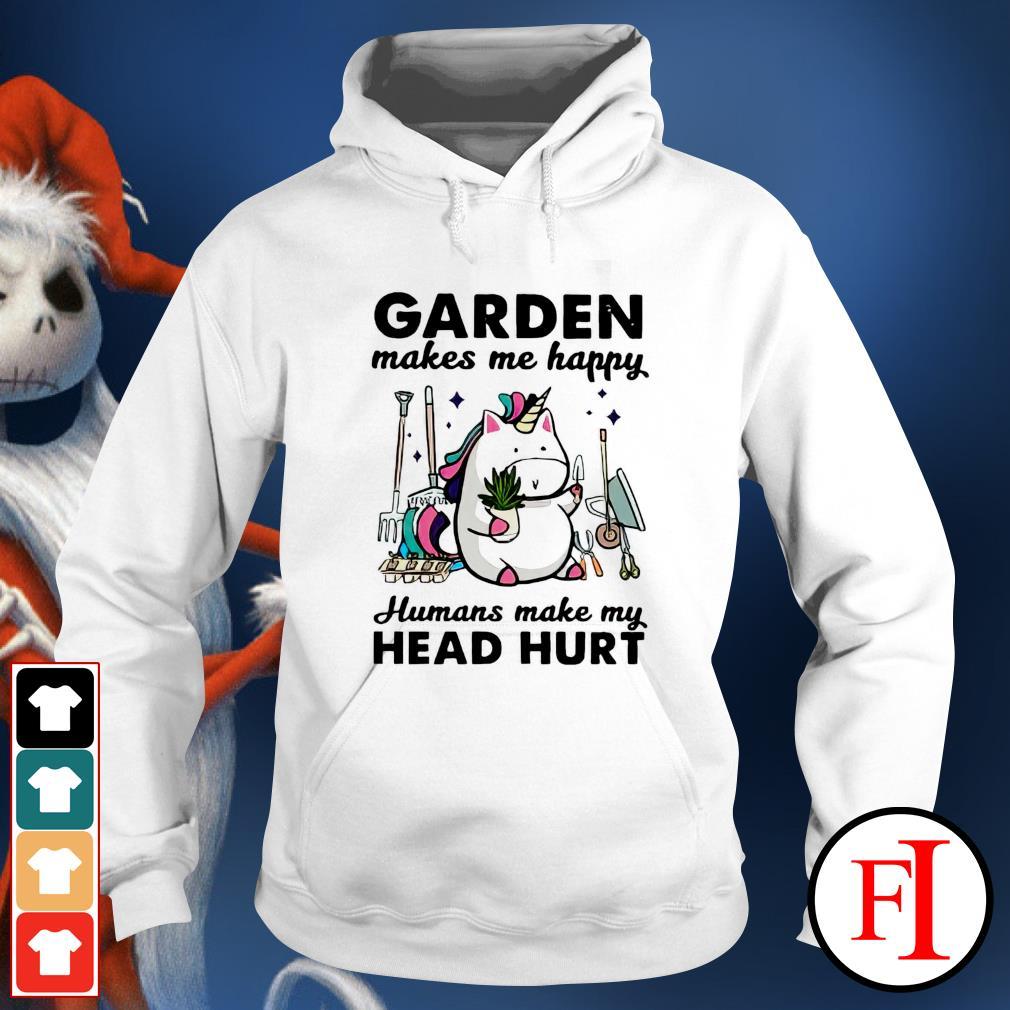 Unicorn garden makes me happy humans make my head hurt hoodie