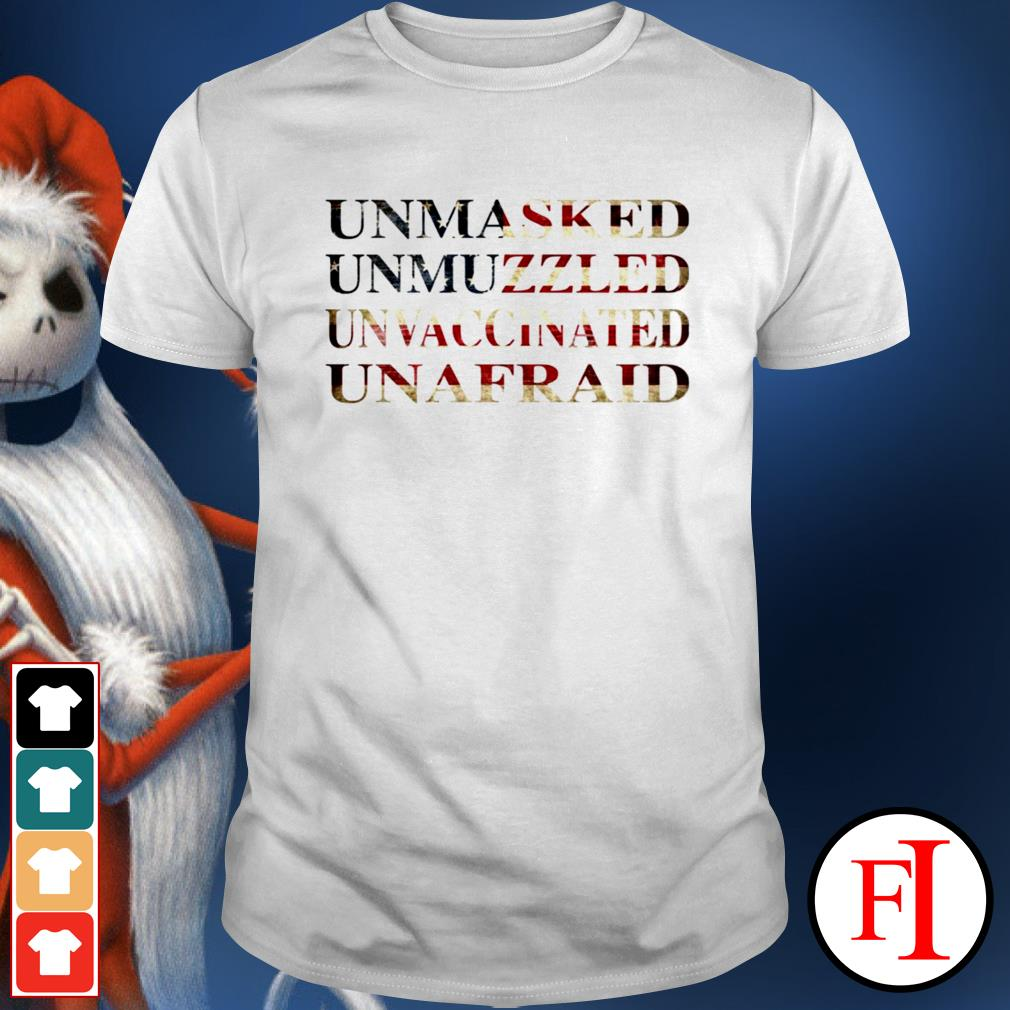 Unmasked unmuzzled unvaccinated unafraid shirt