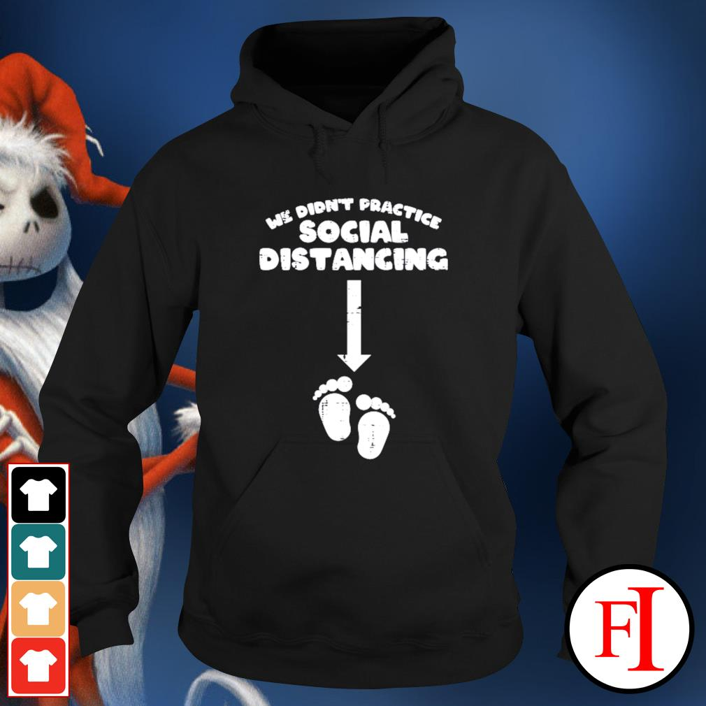 We Didnt Practice Social Distancing Baby Announcement hoodie