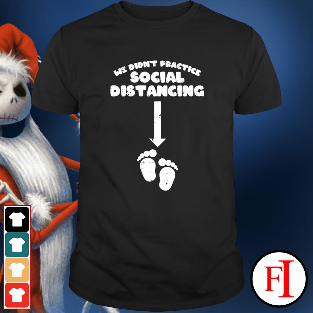 We Didnt Practice Social Distancing Baby Announcement shirt