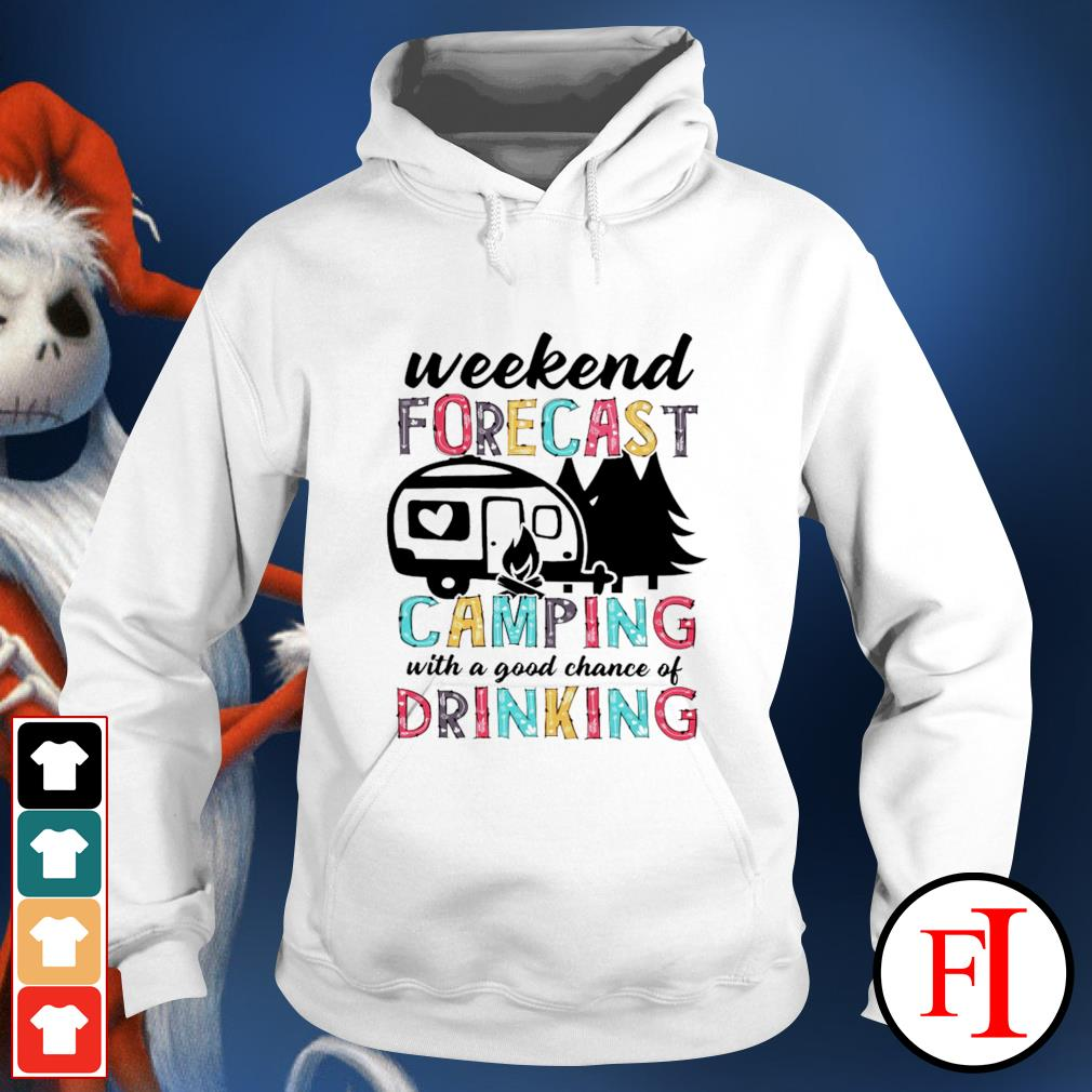 Weekend forecast camping with a good chance of drinking hoodie