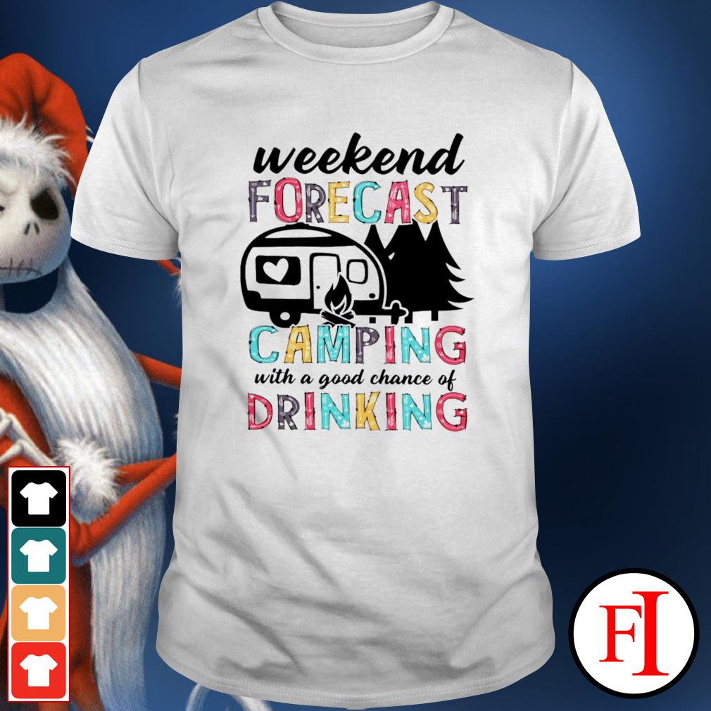 Weekend forecast camping with a good chance of drinking shirt