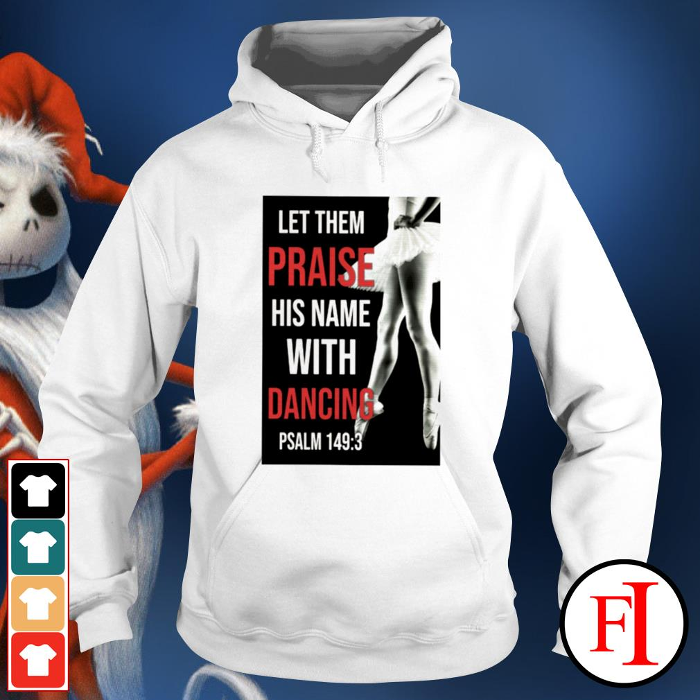 Let them praise his name with dancing psalm 149 3 hoodie