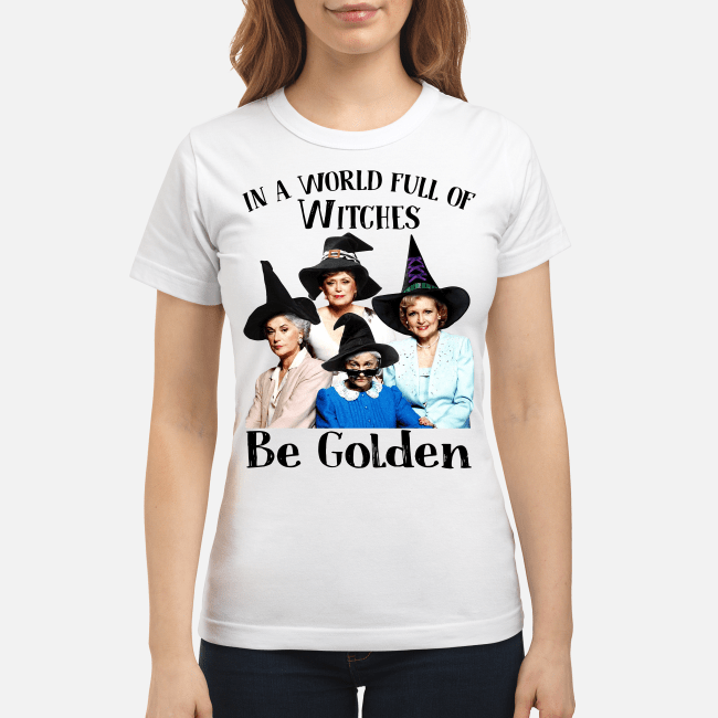 Be Golden in a world full of witches Ladies Tee
