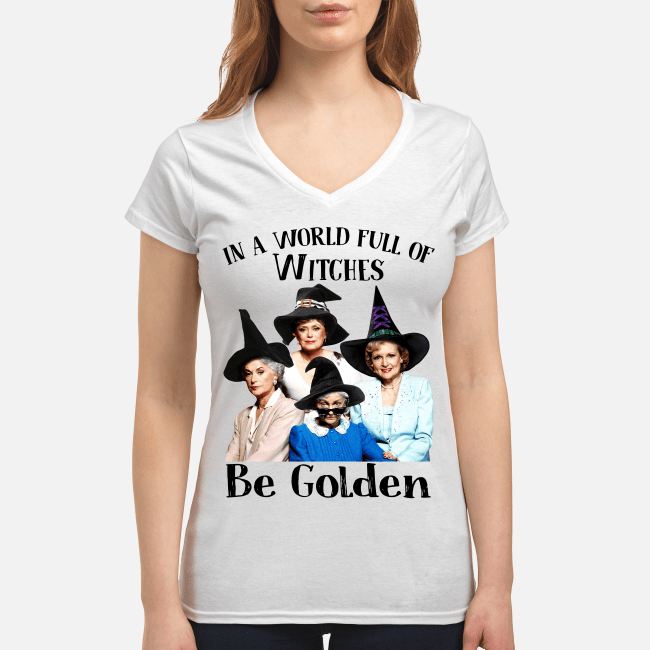 Be Golden in a world full of witches V-neck t-shirt