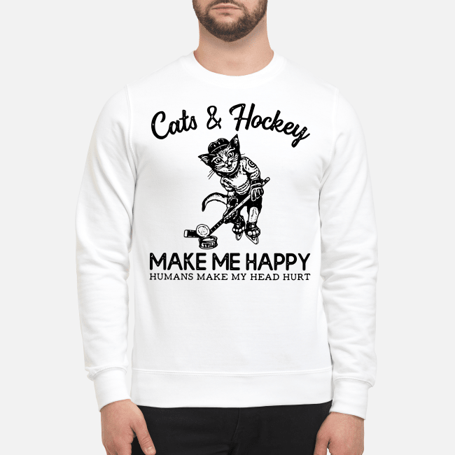 Official Cats and Hockey make me happy humans make my head hurt Sweater