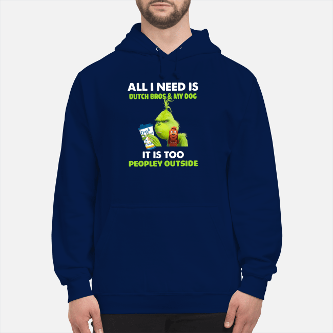 Official Grinch all I need is Dutch Bros and my dog it is too peopley outside Hoodie
