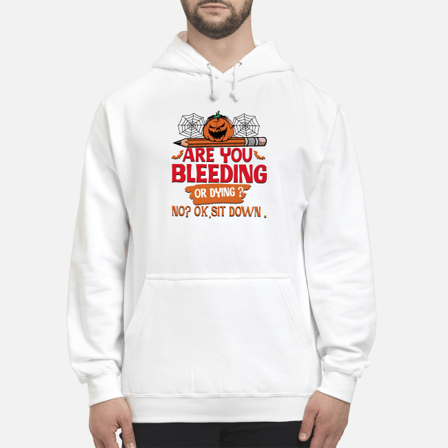 Official Halloween are you bleeding or dying no ok sit down Hoodie