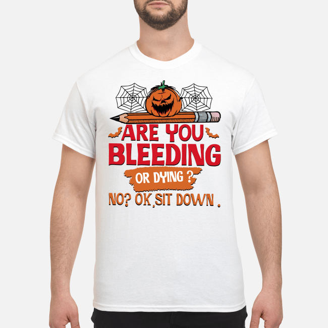 Official Halloween are you bleeding or dying no ok sit down Shirt